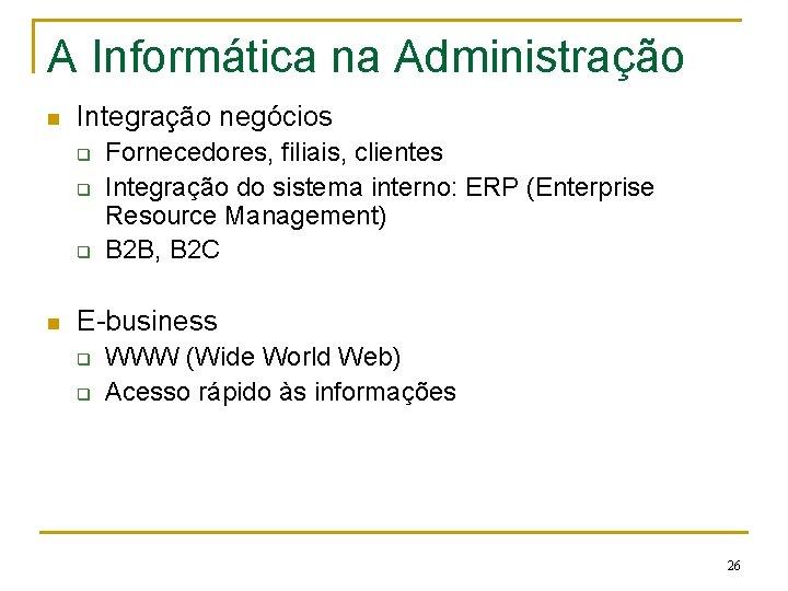 A Informática na Administração n Integração negócios q q q n Fornecedores, filiais, clientes
