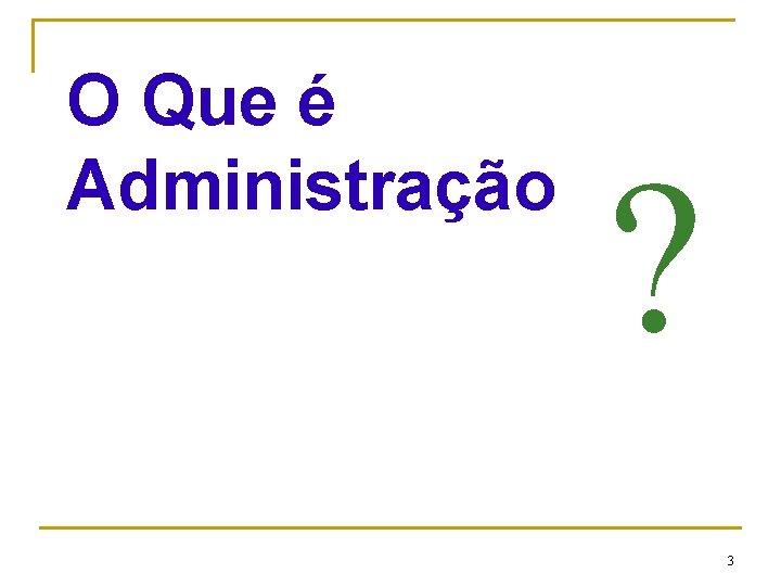O Que é Administração CEUT ? 3