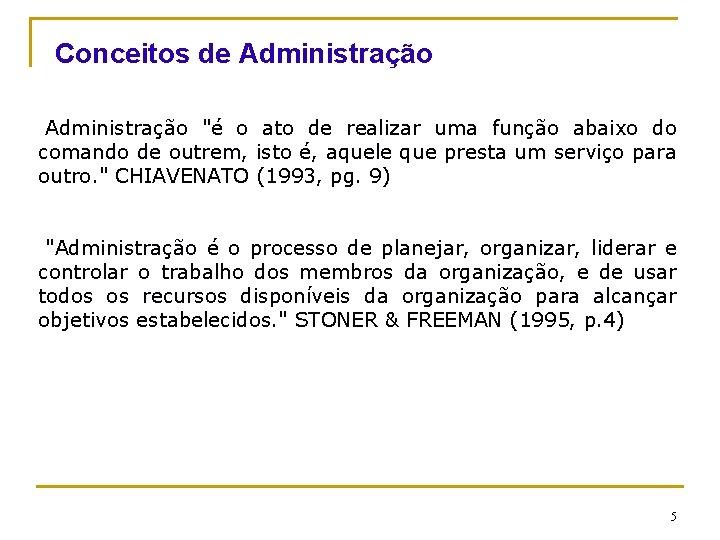 """Conceitos de Administração """"é o ato de realizar uma função abaixo do comando de"""
