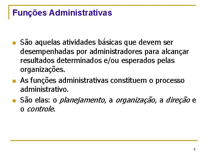 Funções Administrativas n n n São aquelas atividades básicas que devem ser desempenhadas por