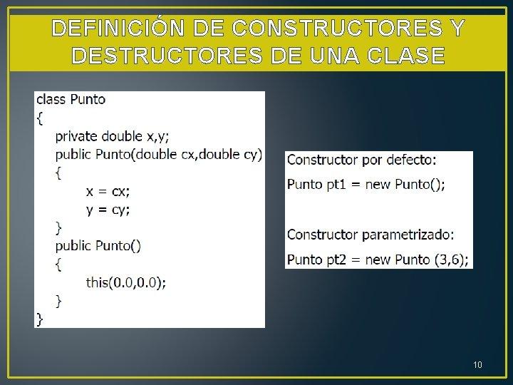 DEFINICIÓN DE CONSTRUCTORES Y DESTRUCTORES DE UNA CLASE 10