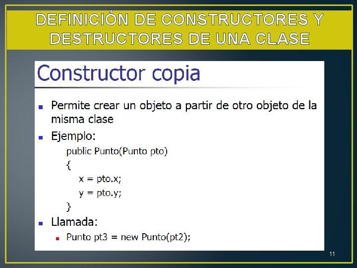 DEFINICIÓN DE CONSTRUCTORES Y DESTRUCTORES DE UNA CLASE 11