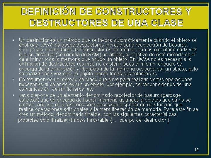 DEFINICIÓN DE CONSTRUCTORES Y DESTRUCTORES DE UNA CLASE • Un destructor es un método