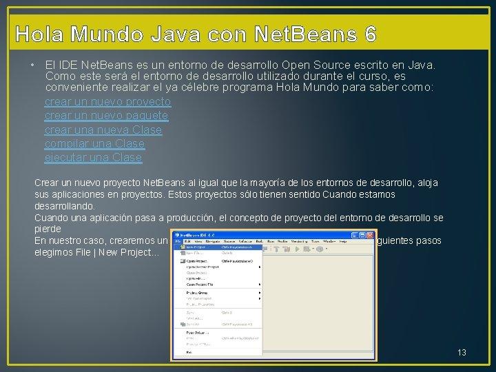 Hola Mundo Java con Net. Beans 6 • El IDE Net. Beans es un