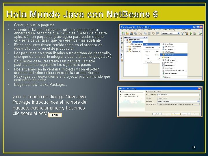 Hola Mundo Java con Net. Beans 6 • • Crear un nuevo paquete Cuando