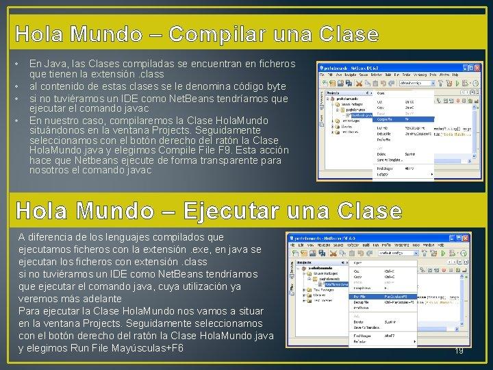 Hola Mundo – Compilar una Clase • • En Java, las Clases compiladas se