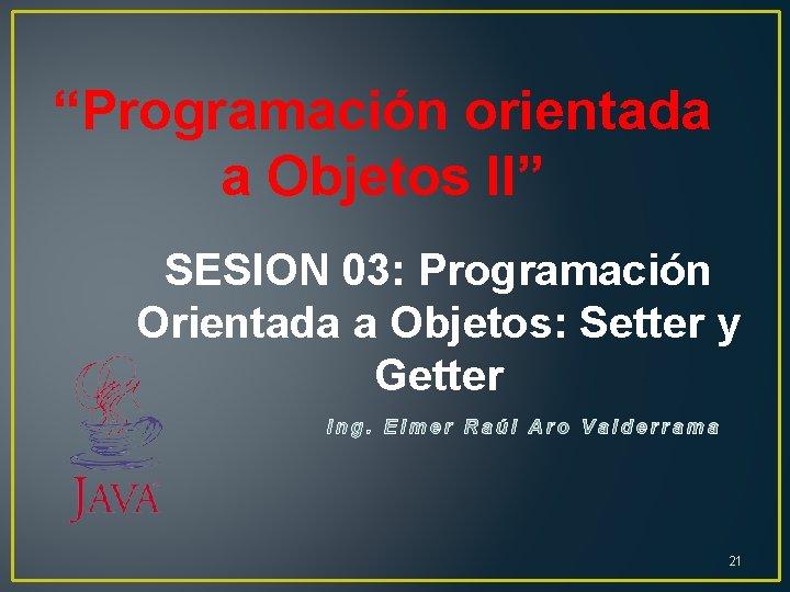 """""""Programación orientada a Objetos II"""" SESION 03: Programación Orientada a Objetos: Setter y Getter"""