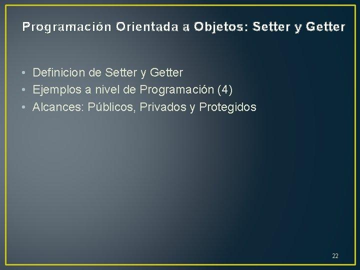 Programación Orientada a Objetos: Setter y Getter • Definicion de Setter y Getter •