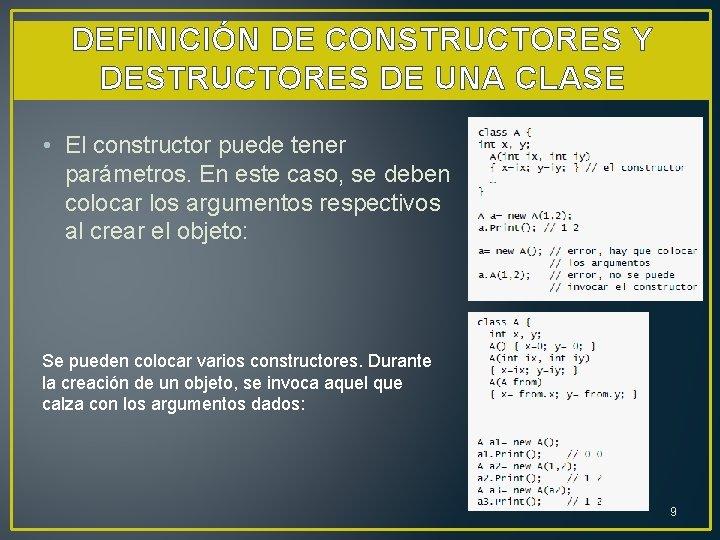 DEFINICIÓN DE CONSTRUCTORES Y DESTRUCTORES DE UNA CLASE • El constructor puede tener parámetros.
