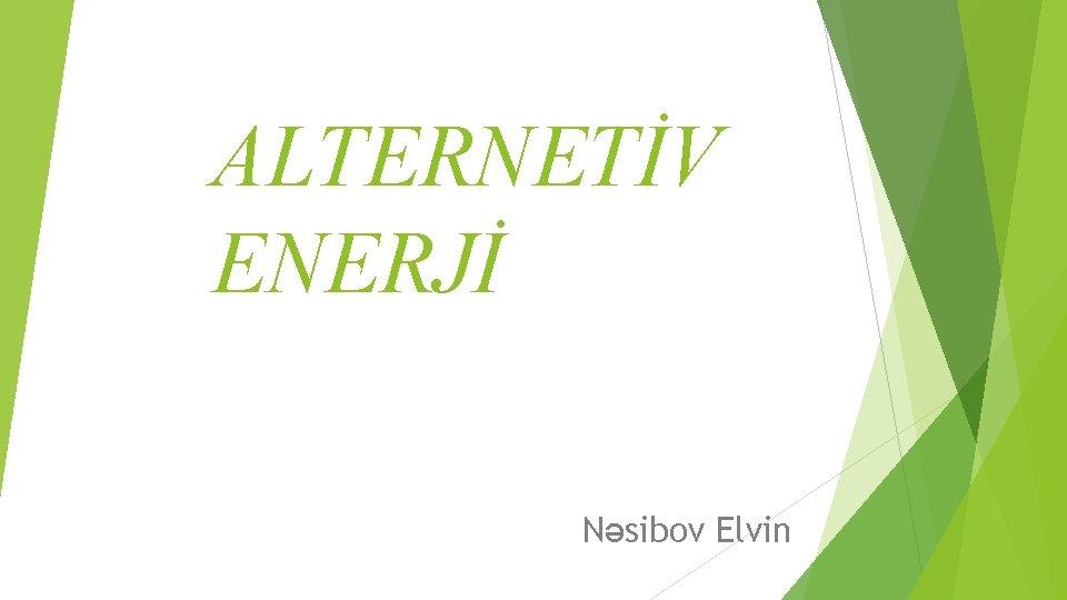 ALTERNETİV ENERJİ Nəsibov Elvin