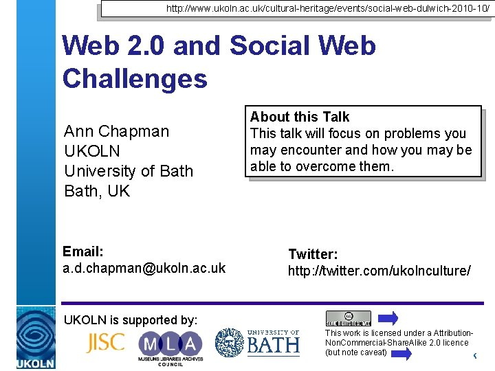 http: //www. ukoln. ac. uk/cultural-heritage/events/social-web-dulwich-2010 -10/ Web 2. 0 and Social Web Challenges Ann