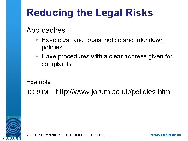 Reducing the Legal Risks Approaches • Have clear and robust notice and take down