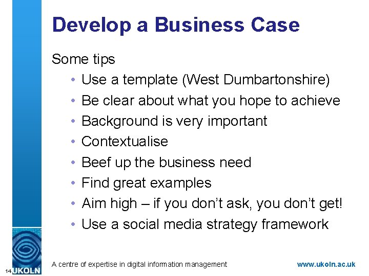 Develop a Business Case Some tips • Use a template (West Dumbartonshire) • Be