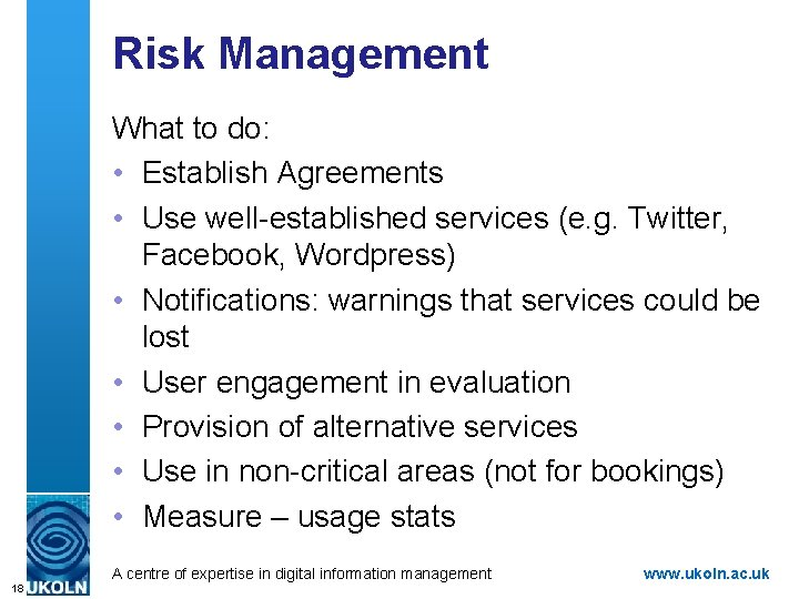 Risk Management What to do: • Establish Agreements • Use well-established services (e. g.