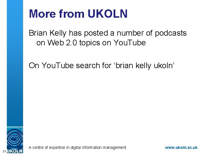 More from UKOLN Brian Kelly has posted a number of podcasts on Web 2.