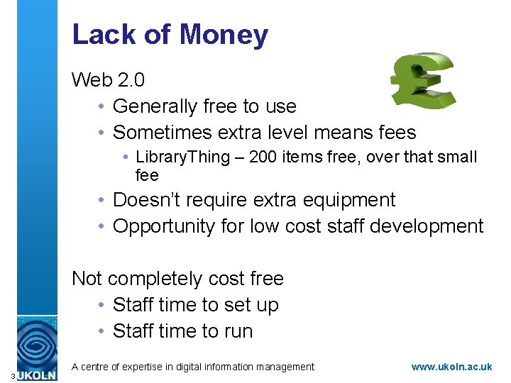 Lack of Money Web 2. 0 • Generally free to use • Sometimes extra