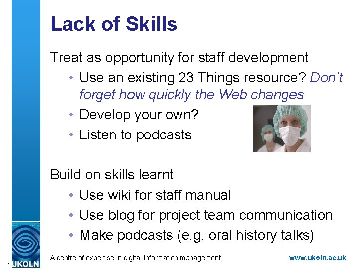 Lack of Skills Treat as opportunity for staff development • Use an existing 23