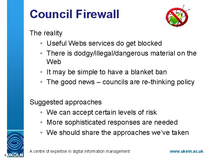 Council Firewall The reality • Useful Webs services do get blocked • There is