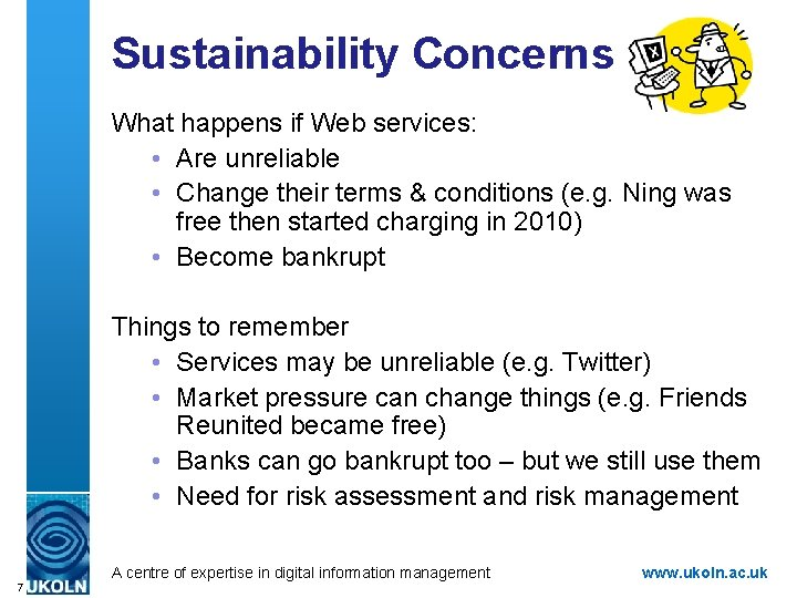 Sustainability Concerns What happens if Web services: • Are unreliable • Change their terms