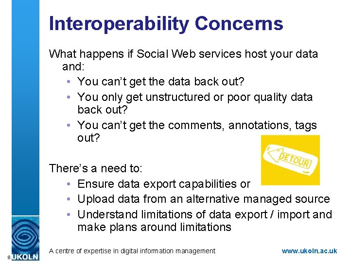 Interoperability Concerns What happens if Social Web services host your data and: • You