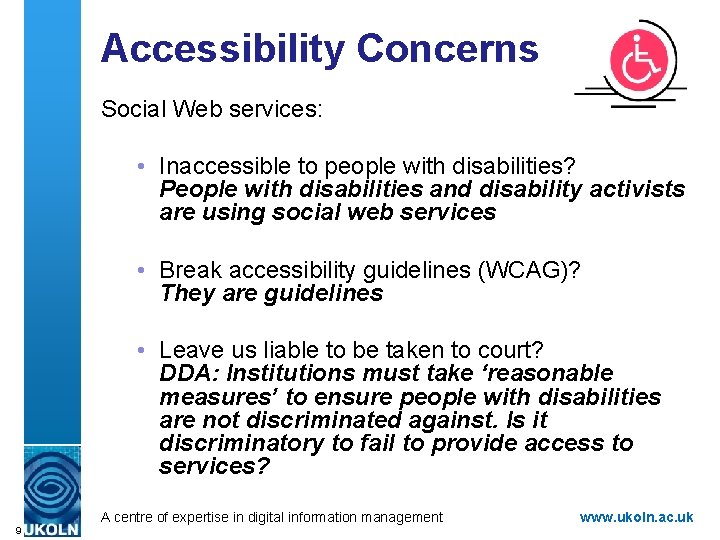 Accessibility Concerns Social Web services: • Inaccessible to people with disabilities? People with disabilities