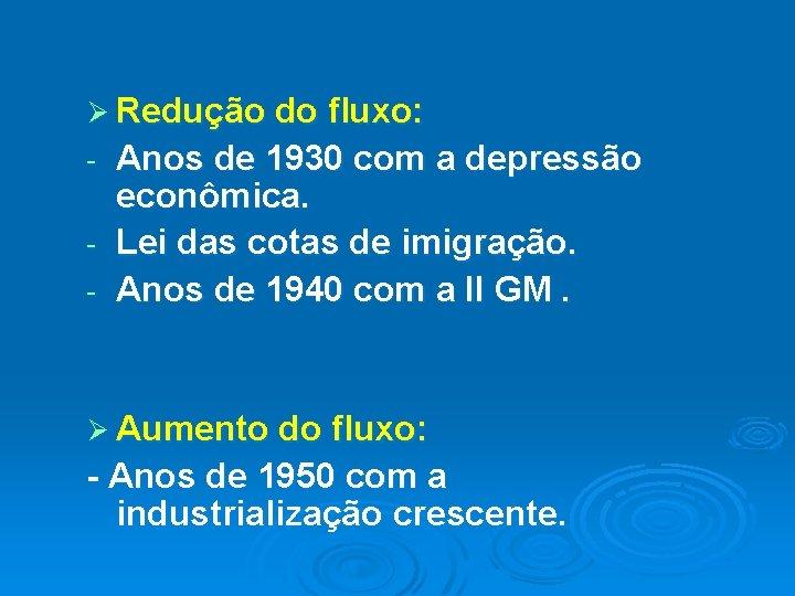 Ø Redução do fluxo: Anos de 1930 com a depressão econômica. - Lei das