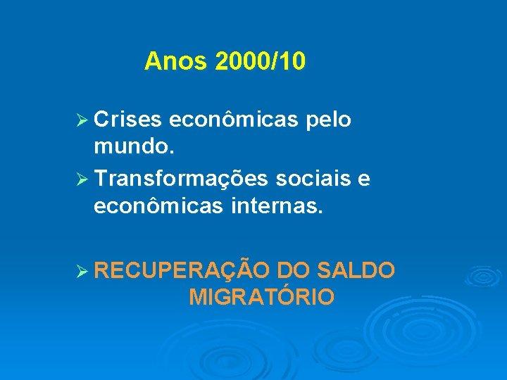 Anos 2000/10 Ø Crises econômicas pelo mundo. Ø Transformações sociais e econômicas internas. Ø