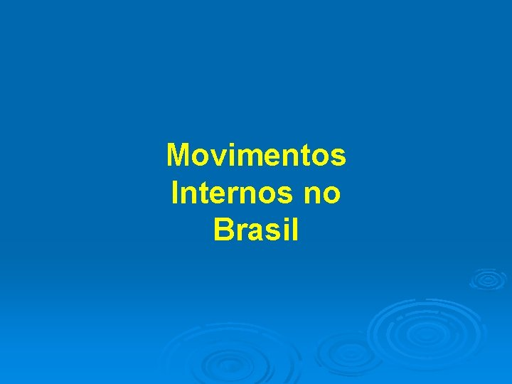 Movimentos Internos no Brasil