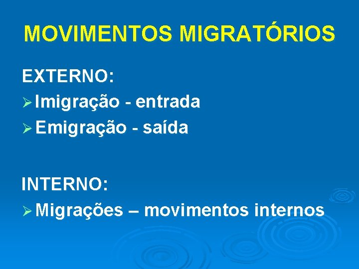 MOVIMENTOS MIGRATÓRIOS EXTERNO: Ø Imigração - entrada Ø Emigração - saída INTERNO: Ø Migrações
