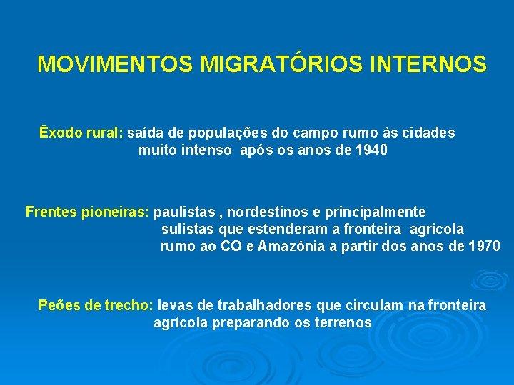 MOVIMENTOS MIGRATÓRIOS INTERNOS Êxodo rural: saída de populações do campo rumo às cidades muito