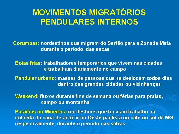 MOVIMENTOS MIGRATÓRIOS PENDULARES INTERNOS Corumbas: nordestinos que migram do Sertão para a Zonada Mata