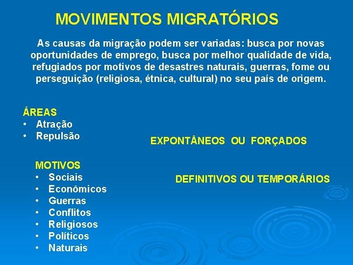 MOVIMENTOS MIGRATÓRIOS As causas da migração podem ser variadas: busca por novas oportunidades de