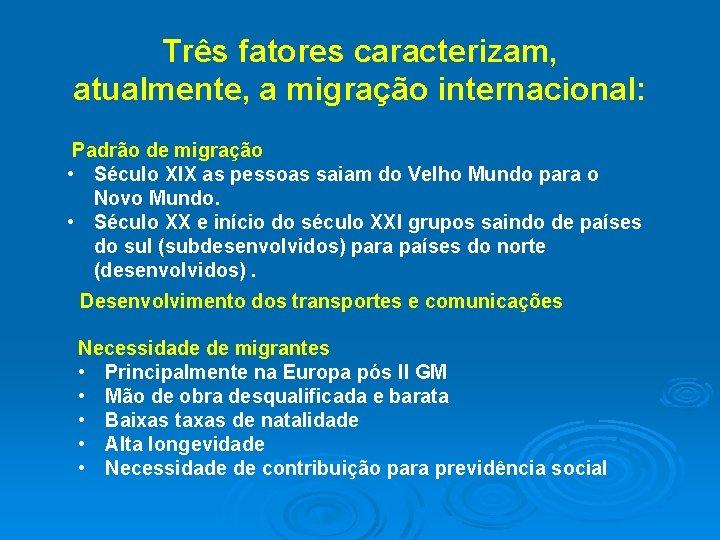 Três fatores caracterizam, atualmente, a migração internacional: Padrão de migração • Século XIX as