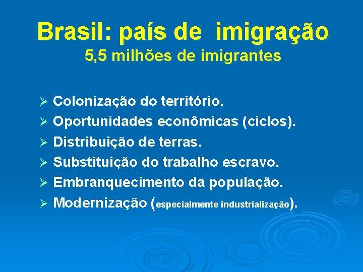 Brasil: país de imigração 5, 5 milhões de imigrantes Colonização do território. Ø Oportunidades
