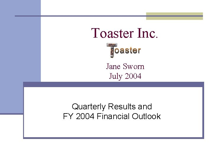 Toaster Inc. Jane Sworn July 2004 Quarterly Results and FY 2004 Financial Outlook