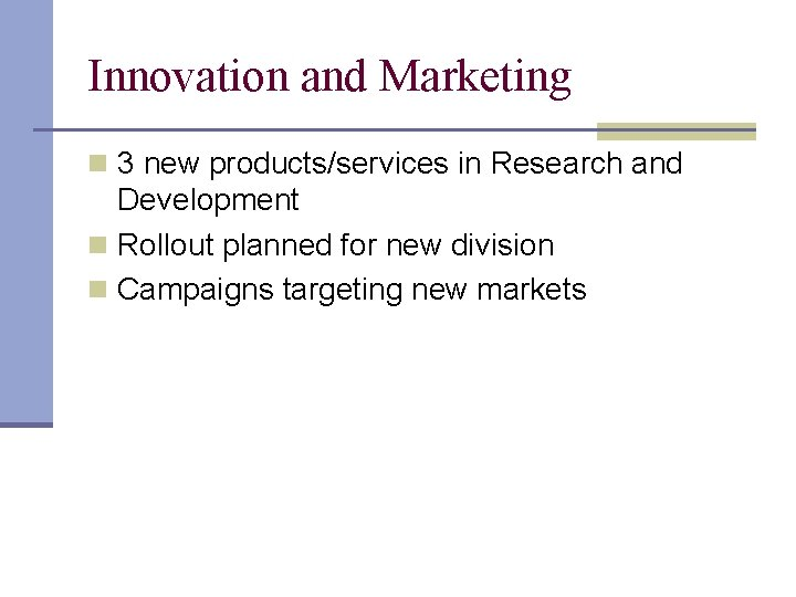 Innovation and Marketing n 3 new products/services in Research and Development n Rollout planned