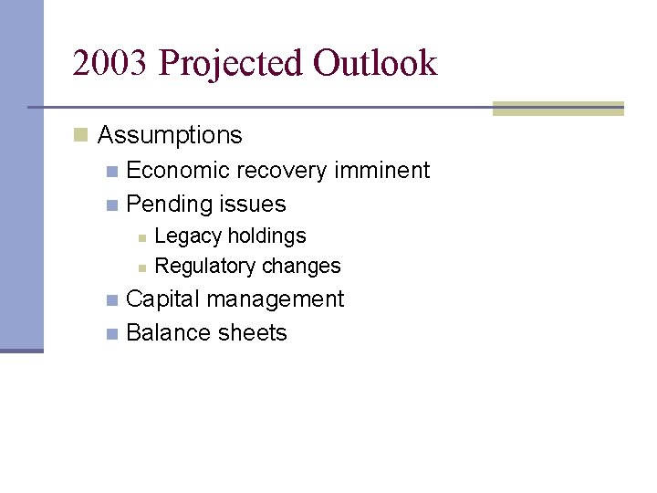 2003 Projected Outlook n Assumptions n Economic recovery imminent n Pending issues n n