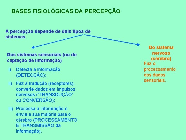BASES FISIOLÓGICAS DA PERCEPÇÃO A percepção depende de dois tipos de sistemas Dos sistemas