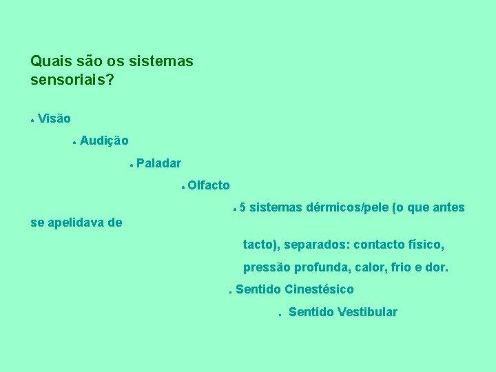 Quais são os sistemas sensoriais? ● Visão ● Audição ● Paladar ● Olfacto ●