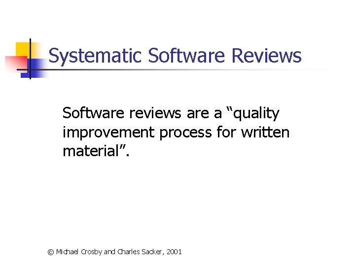 """Systematic Software Reviews Software reviews are a """"quality improvement process for written material"""". ©"""