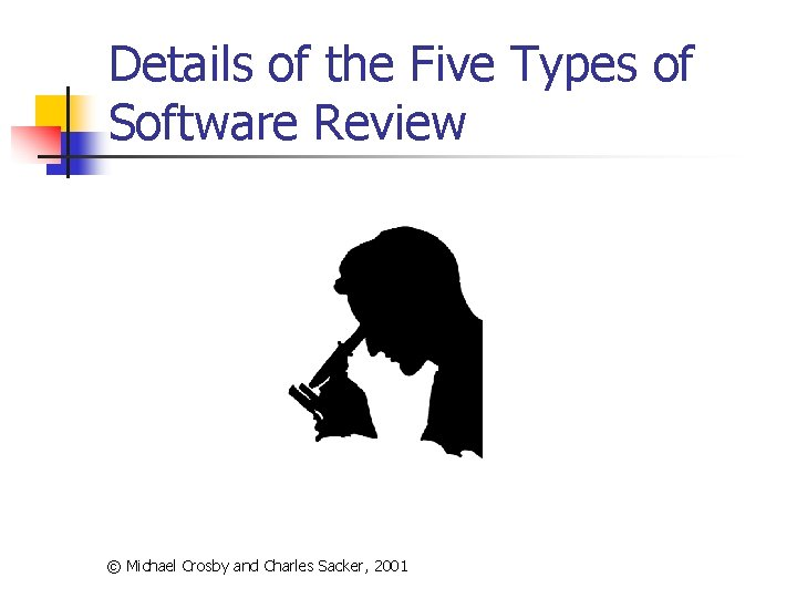 Details of the Five Types of Software Review © Michael Crosby and Charles Sacker,