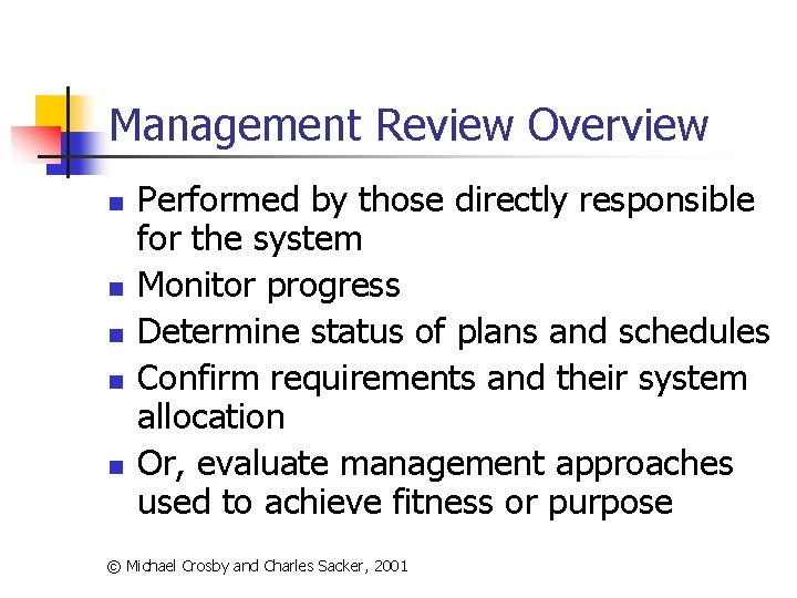 Management Review Overview n n n Performed by those directly responsible for the system