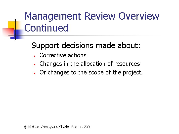 Management Review Overview Continued Support decisions made about: • • • Corrective actions Changes