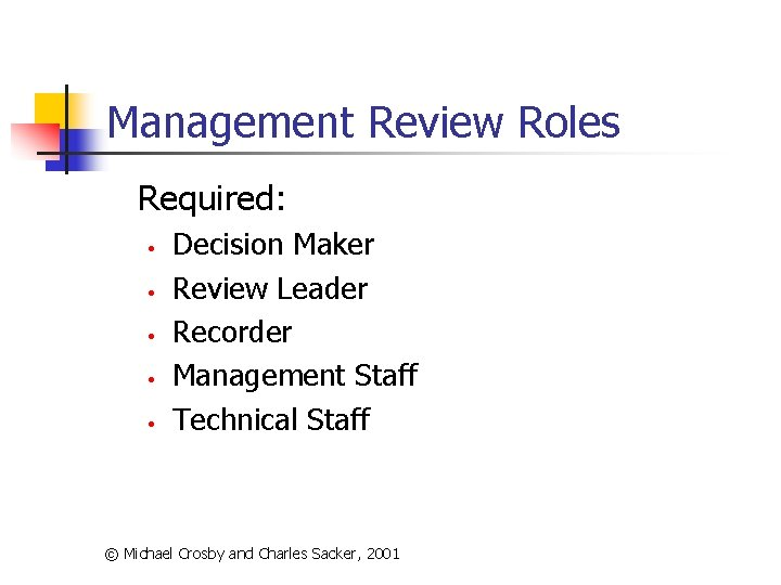 Management Review Roles Required: • • • Decision Maker Review Leader Recorder Management Staff