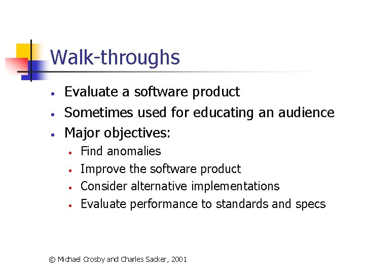 Walk-throughs • • • Evaluate a software product Sometimes used for educating an audience
