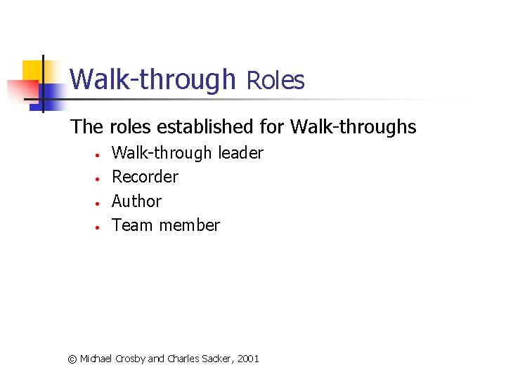 Walk-through Roles The roles established for Walk-throughs • • Walk-through leader Recorder Author Team