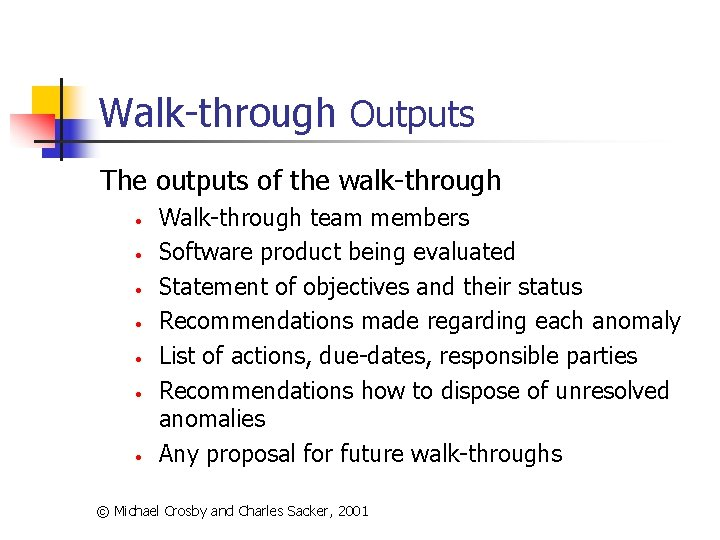 Walk-through Outputs The outputs of the walk-through • • Walk-through team members Software product