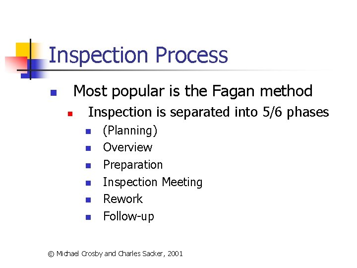 Inspection Process Most popular is the Fagan method n n Inspection is separated into