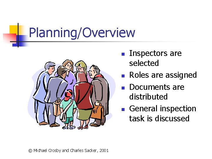 Planning/Overview n n © Michael Crosby and Charles Sacker, 2001 Inspectors are selected Roles
