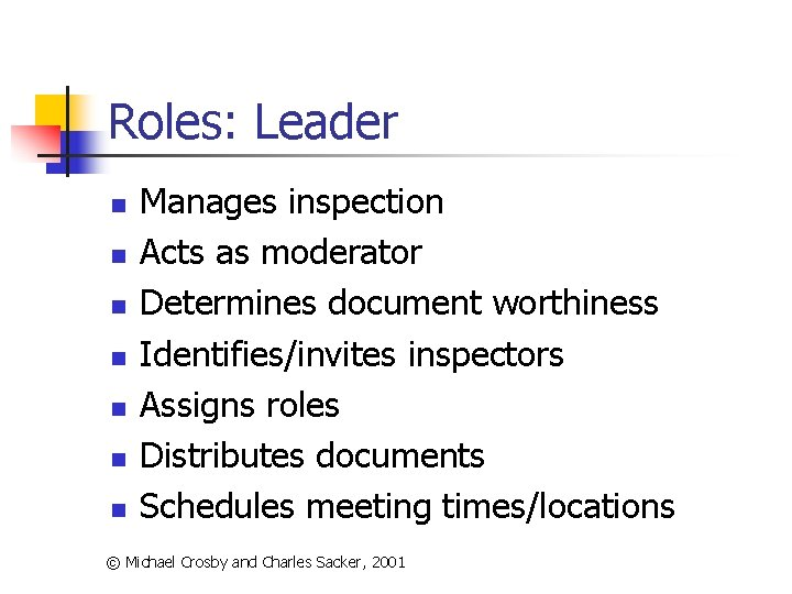 Roles: Leader n n n n Manages inspection Acts as moderator Determines document worthiness
